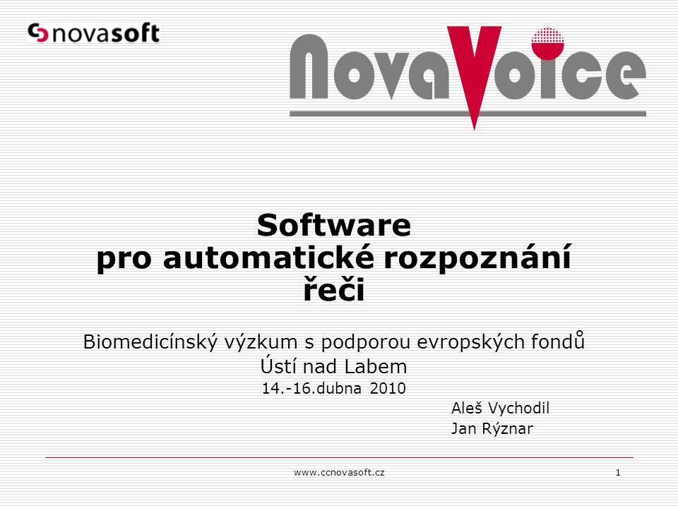 www.ccnovasoft.cz1 Software pro automatické rozpoznání řeči Biomedicínský výzkum s podporou evropských fondů Ústí nad Labem 14.-16.dubna 2010 Aleš Vyc