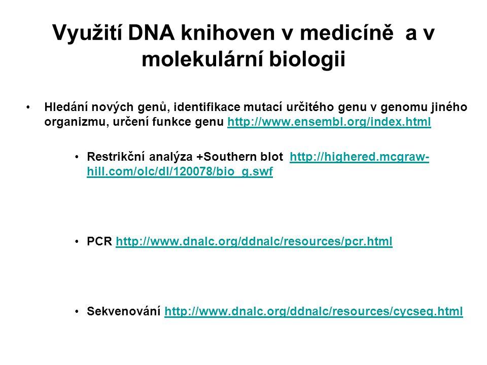 Využití DNA knihoven v medicíně a v molekulární biologii Hledání nových genů, identifikace mutací určitého genu v genomu jiného organizmu, určení funk