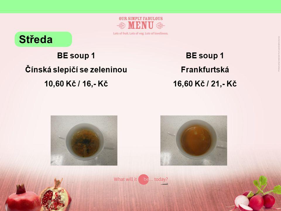 BE soup 1 Čínská slepičí se zeleninou 10,60 Kč / 16,- Kč BE soup 1 Frankfurtská 16,60 Kč / 21,- Kč Středa