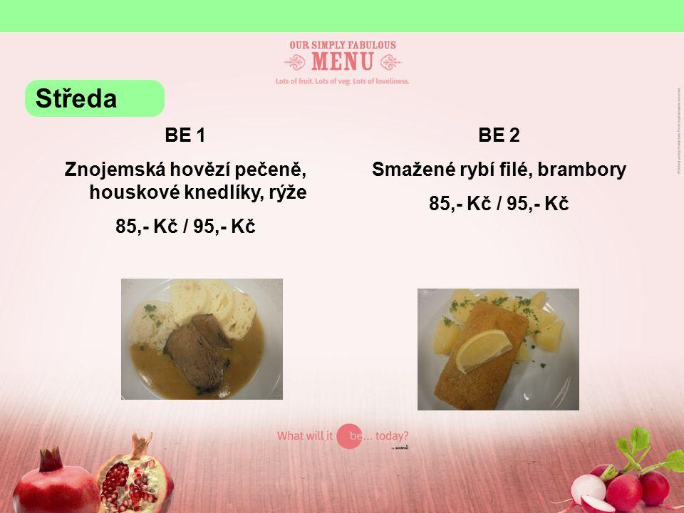 BE 1 Znojemská hovězí pečeně, houskové knedlíky, rýže 85,- Kč / 95,- Kč BE 2 Smažené rybí filé, brambory 85,- Kč / 95,- Kč Středa