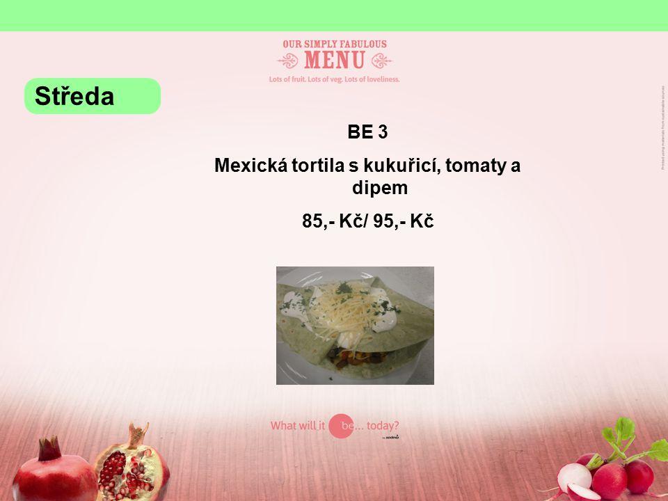 BE 3 Mexická tortila s kukuřicí, tomaty a dipem 85,- Kč/ 95,- Kč Středa