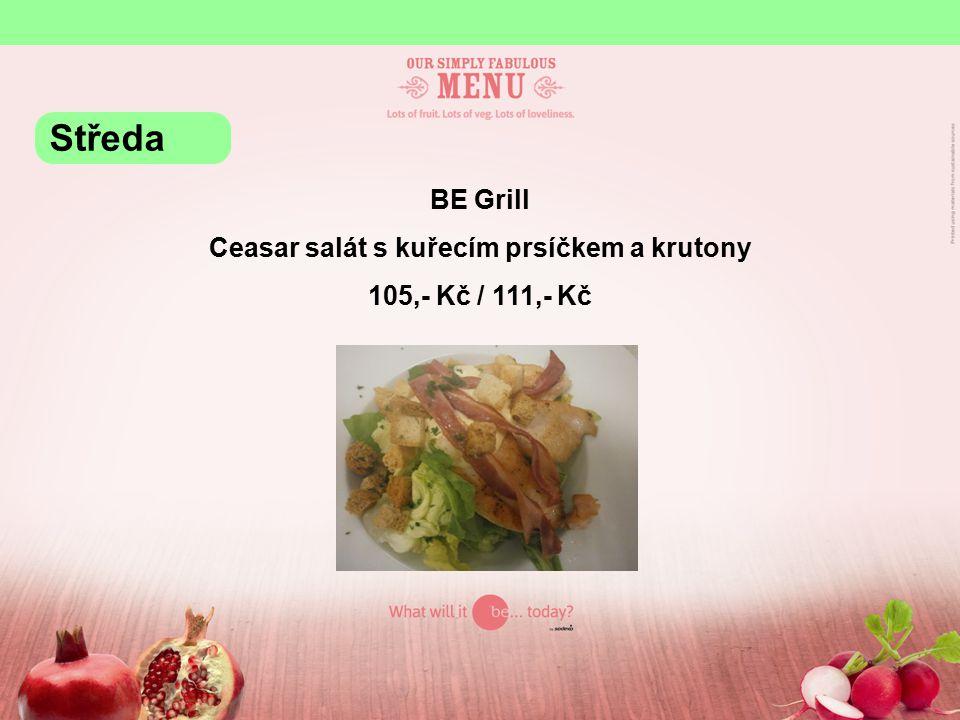 BE Grill Ceasar salát s kuřecím prsíčkem a krutony 105,- Kč / 111,- Kč Středa