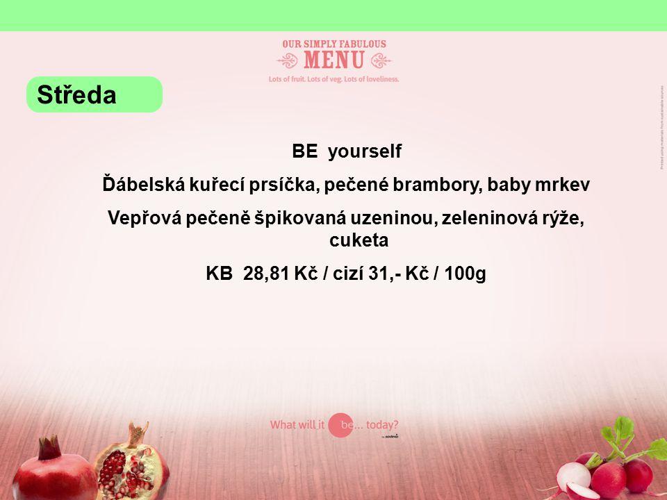 BE yourself Ďábelská kuřecí prsíčka, pečené brambory, baby mrkev Vepřová pečeně špikovaná uzeninou, zeleninová rýže, cuketa KB 28,81 Kč / cizí 31,- Kč / 100g Středa