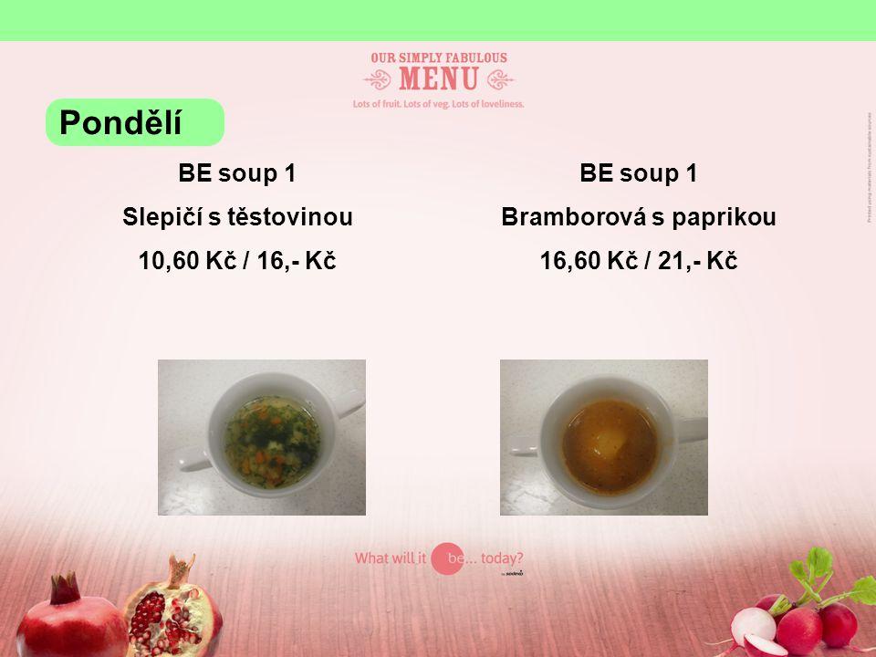 BE soup 1 Slepičí s těstovinou 10,60 Kč / 16,- Kč BE soup 1 Bramborová s paprikou 16,60 Kč / 21,- Kč Pondělí
