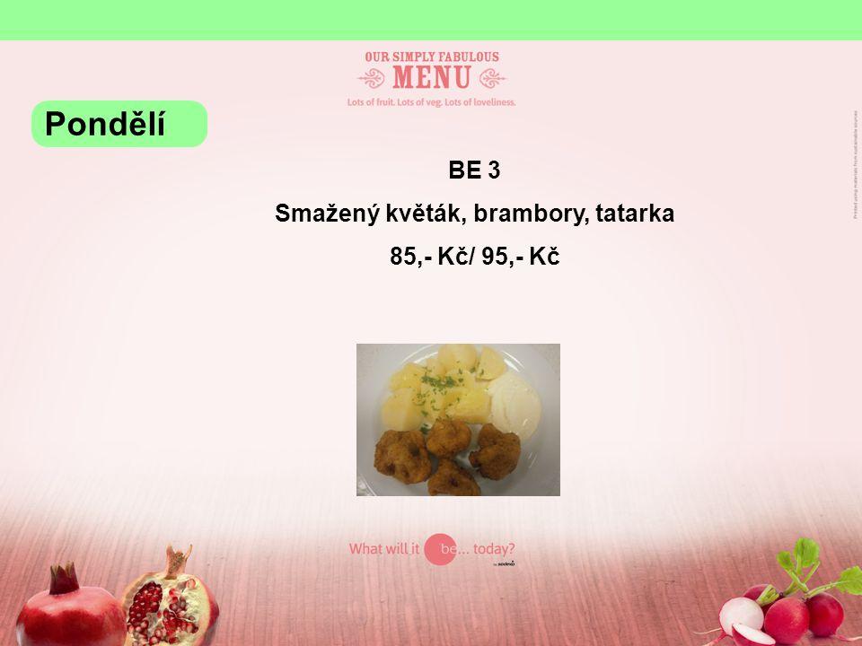 BE 3 Smažený květák, brambory, tatarka 85,- Kč/ 95,- Kč Pondělí