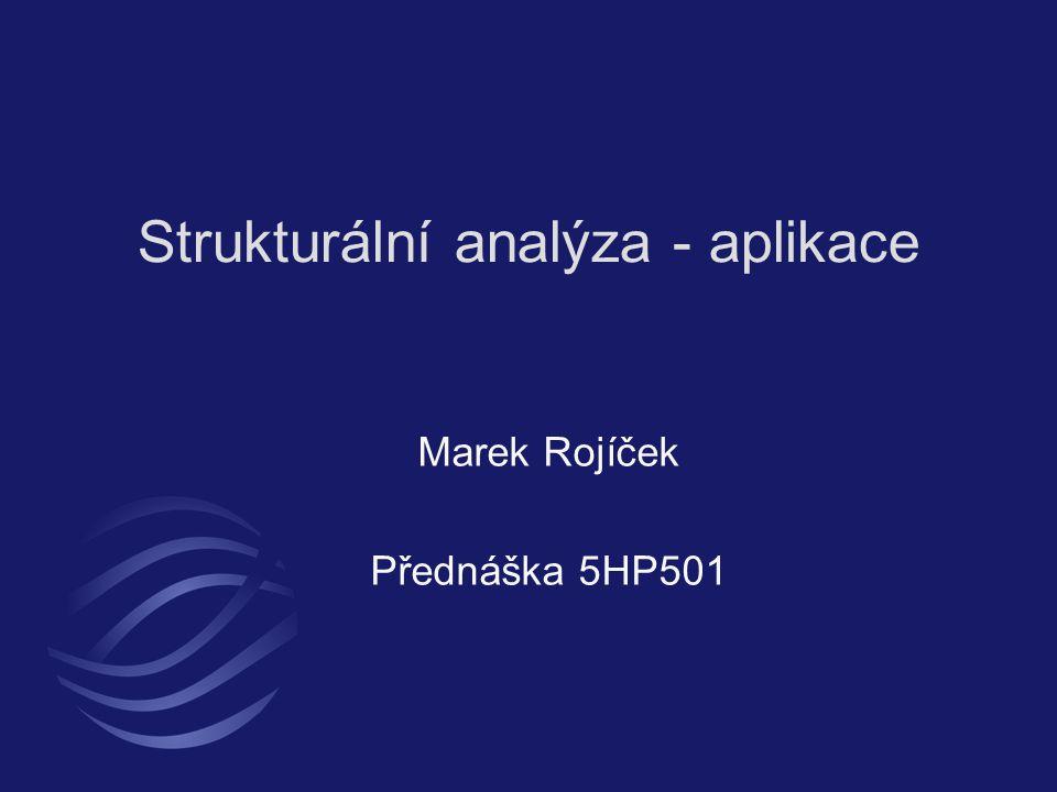Strukturální analýza - aplikace Marek Rojíček Přednáška 5HP501