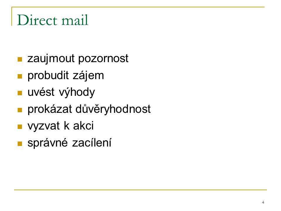 4 Direct mail zaujmout pozornost probudit zájem uvést výhody prokázat důvěryhodnost vyzvat k akci správné zacílení