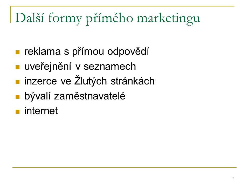 7 Další formy přímého marketingu reklama s přímou odpovědí uveřejnění v seznamech inzerce ve Žlutých stránkách bývalí zaměstnavatelé internet