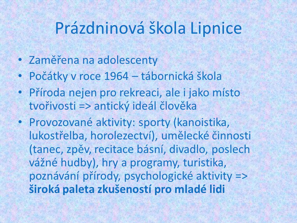Prázdninová škola Lipnice Zaměřena na adolescenty Počátky v roce 1964 – tábornická škola Příroda nejen pro rekreaci, ale i jako místo tvořivosti => an