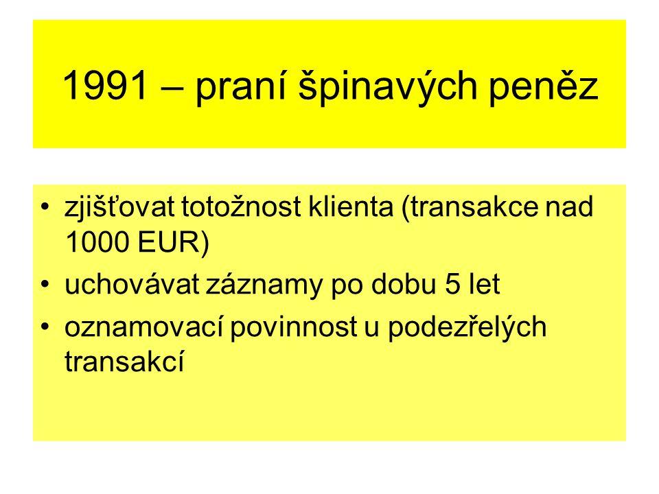 1991 – praní špinavých peněz zjišťovat totožnost klienta (transakce nad 1000 EUR) uchovávat záznamy po dobu 5 let oznamovací povinnost u podezřelých t