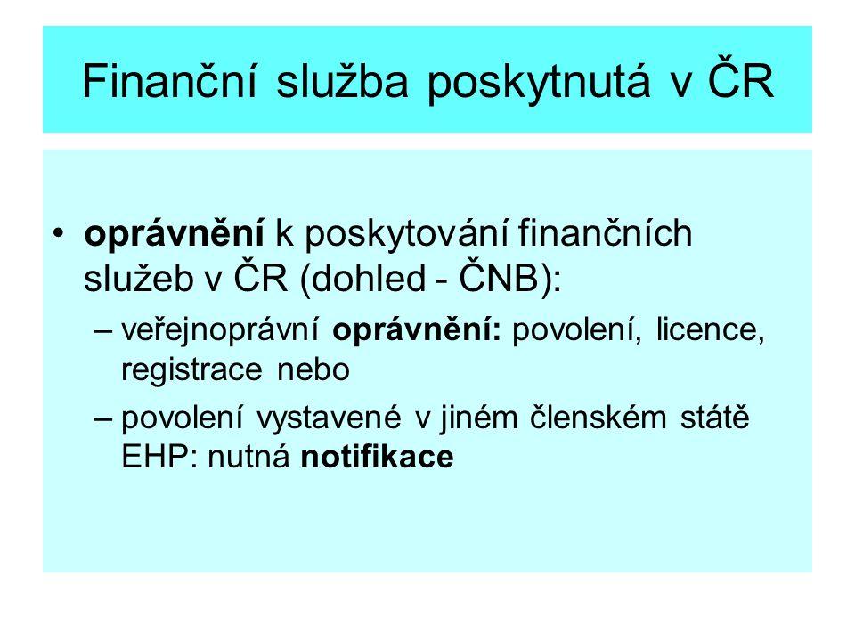 Finanční služba poskytnutá v ČR oprávnění k poskytování finančních služeb v ČR (dohled - ČNB): –veřejnoprávní oprávnění: povolení, licence, registrace nebo –povolení vystavené v jiném členském státě EHP: nutná notifikace