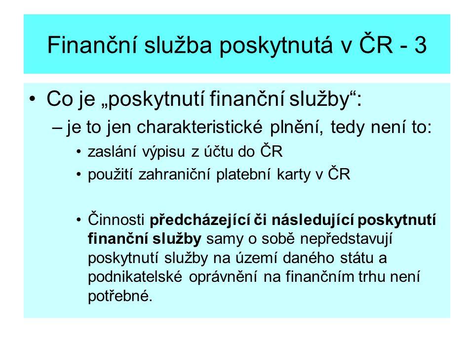 """Finanční služba poskytnutá v ČR - 3 Co je """"poskytnutí finanční služby"""": –je to jen charakteristické plnění, tedy není to: zaslání výpisu z účtu do ČR"""
