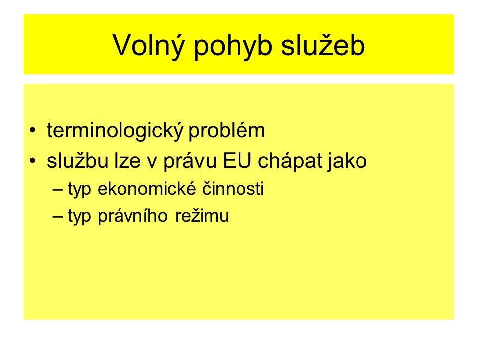 Volný pohyb služeb terminologický problém službu lze v právu EU chápat jako –typ ekonomické činnosti –typ právního režimu