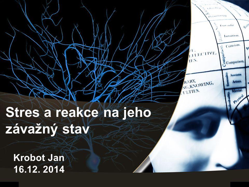 Stres a reakce na jeho závažný stav Krobot Jan 16.12. 2014