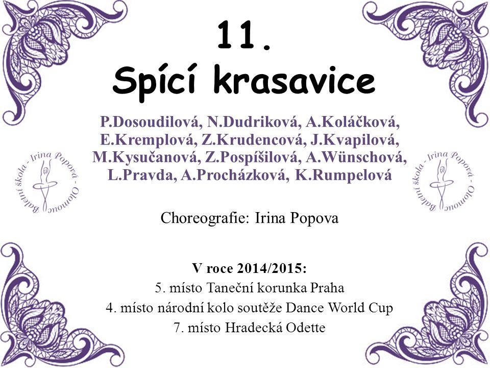 11. Spící krasavice P.Dosoudilová, N.Dudriková, A.Koláčková, E.Kremplová, Z.Krudencová, J.Kvapilová, M.Kysučanová, Z.Pospíšilová, A.Wünschová, L.Pravd