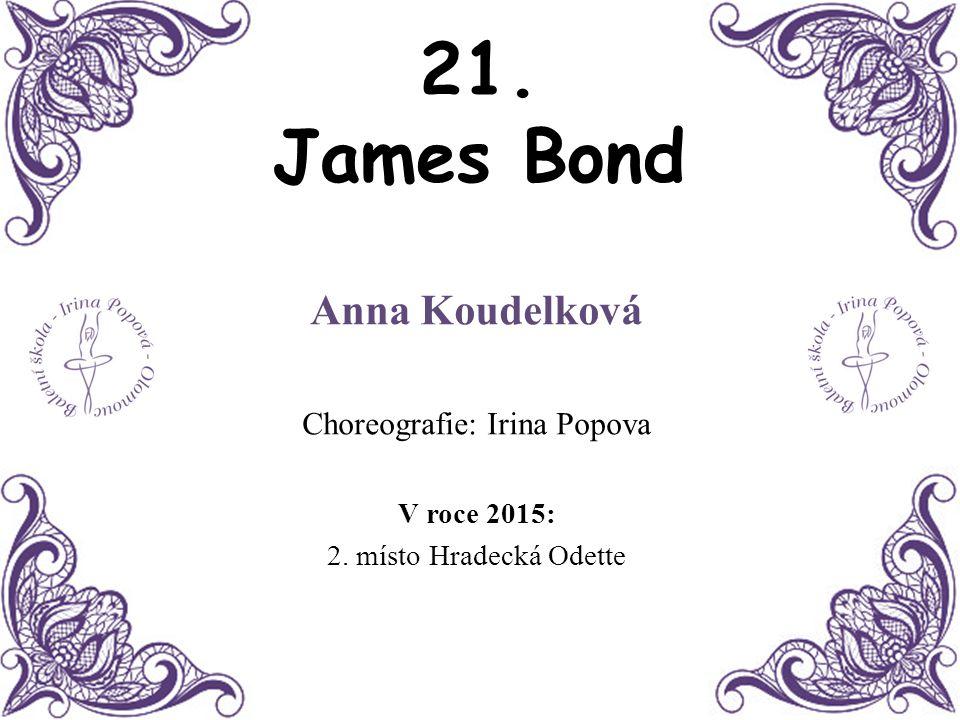 21. James Bond Anna Koudelková Choreografie: Irina Popova V roce 2015: 2. místo Hradecká Odette