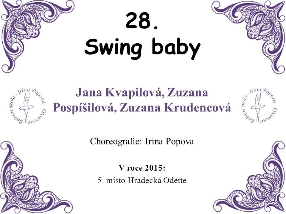 28. Swing baby Jana Kvapilová, Zuzana Pospíšilová, Zuzana Krudencová Choreografie: Irina Popova V roce 2015: 5. místo Hradecká Odette