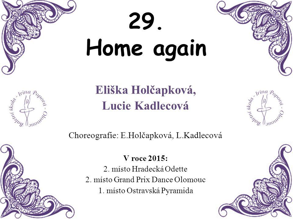 29. Home again Eliška Holčapková, Lucie Kadlecová Choreografie: E.Holčapková, L.Kadlecová V roce 2015: 2. místo Hradecká Odette 2. místo Grand Prix Da