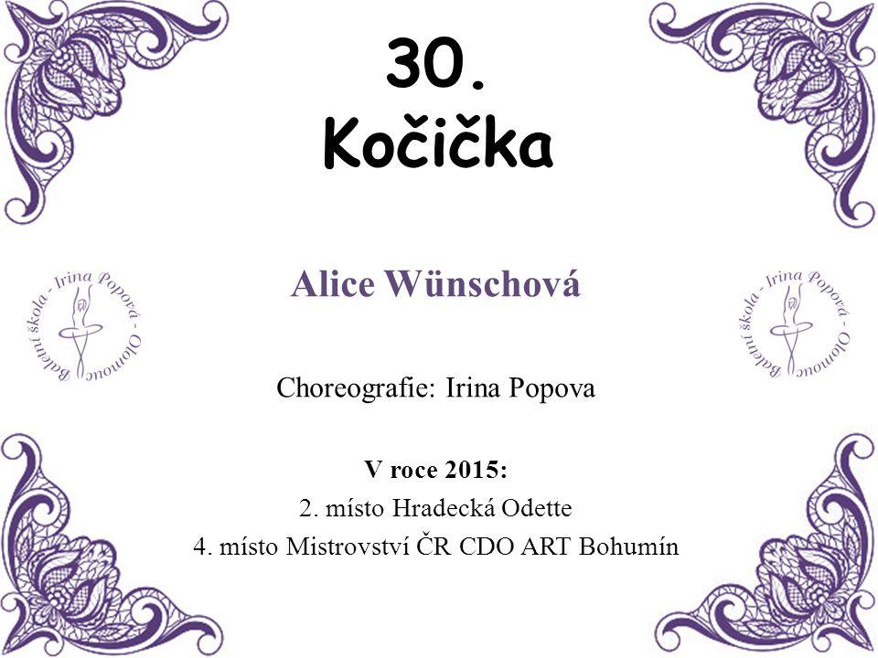 30. Kočička Alice Wünschová Choreografie: Irina Popova V roce 2015: 2. místo Hradecká Odette 4. místo Mistrovství ČR CDO ART Bohumín
