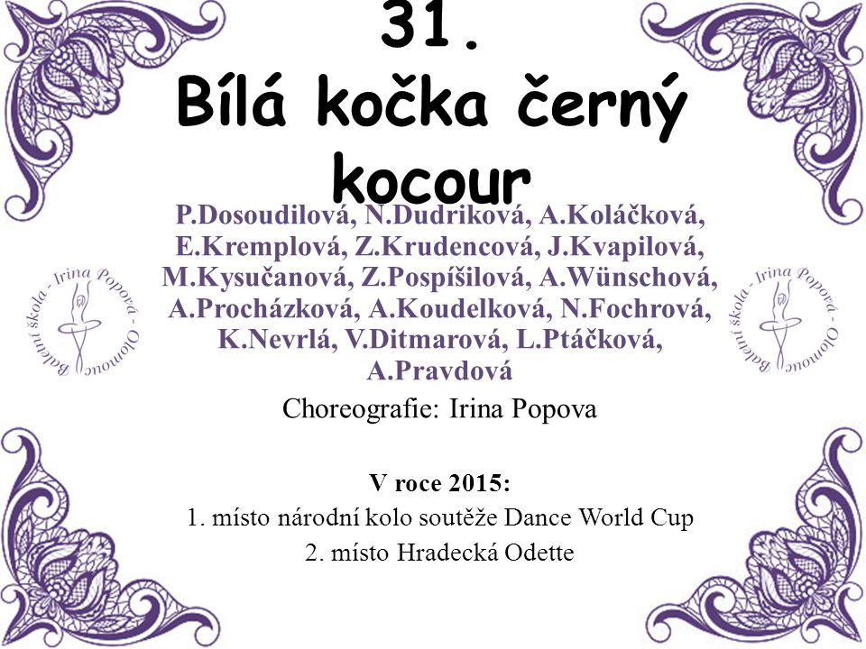 31. Bílá kočka černý kocour P.Dosoudilová, N.Dudriková, A.Koláčková, E.Kremplová, Z.Krudencová, J.Kvapilová, M.Kysučanová, Z.Pospíšilová, A.Wünschová,