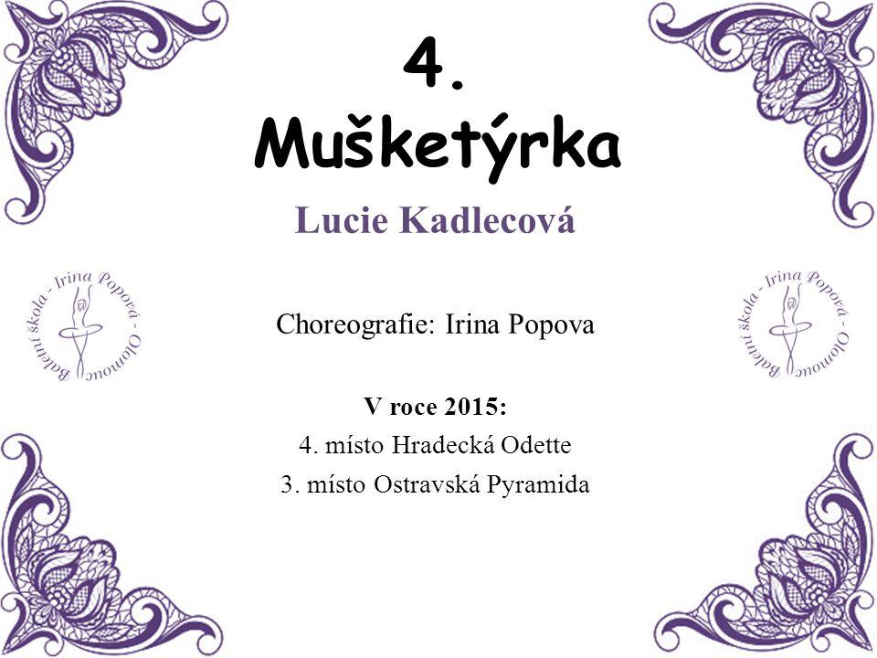 4. Mušketýrka Lucie Kadlecová Choreografie: Irina Popova V roce 2015: 4. místo Hradecká Odette 3. místo Ostravská Pyramida