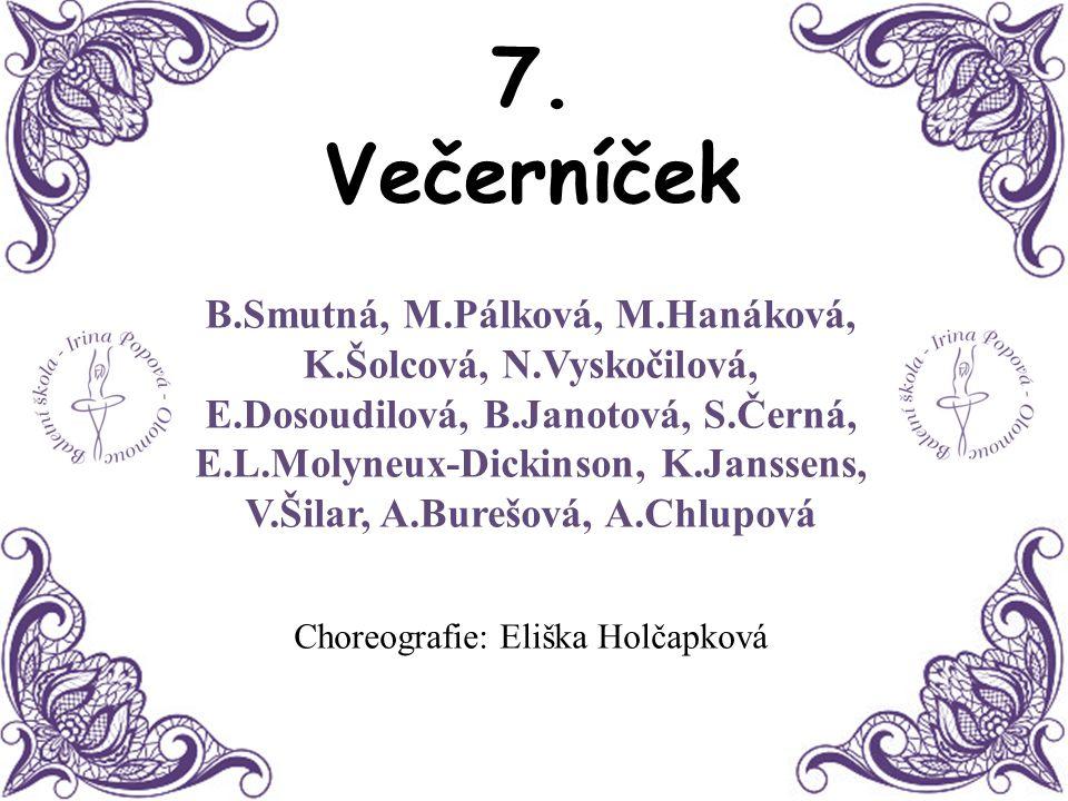 7. Večerníček B.Smutná, M.Pálková, M.Hanáková, K.Šolcová, N.Vyskočilová, E.Dosoudilová, B.Janotová, S.Černá, E.L.Molyneux-Dickinson, K.Janssens, V.Šil
