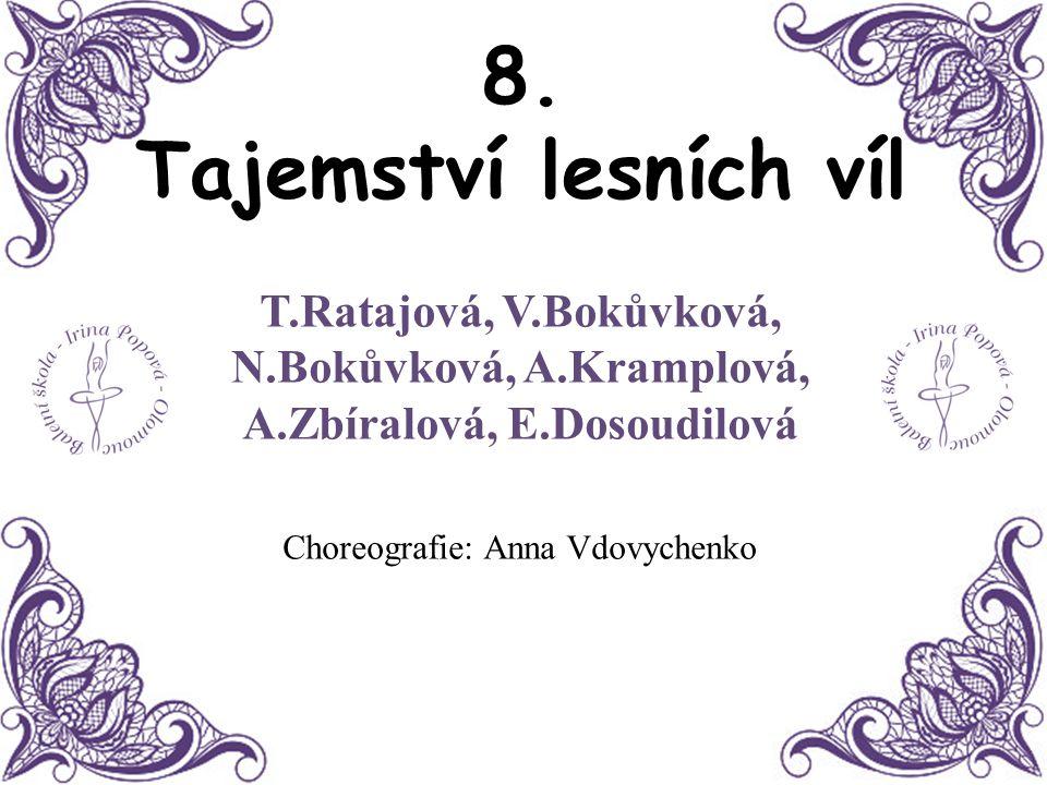 8. Tajemství lesních víl T.Ratajová, V.Bokůvková, N.Bokůvková, A.Kramplová, A.Zbíralová, E.Dosoudilová Choreografie: Anna Vdovychenko