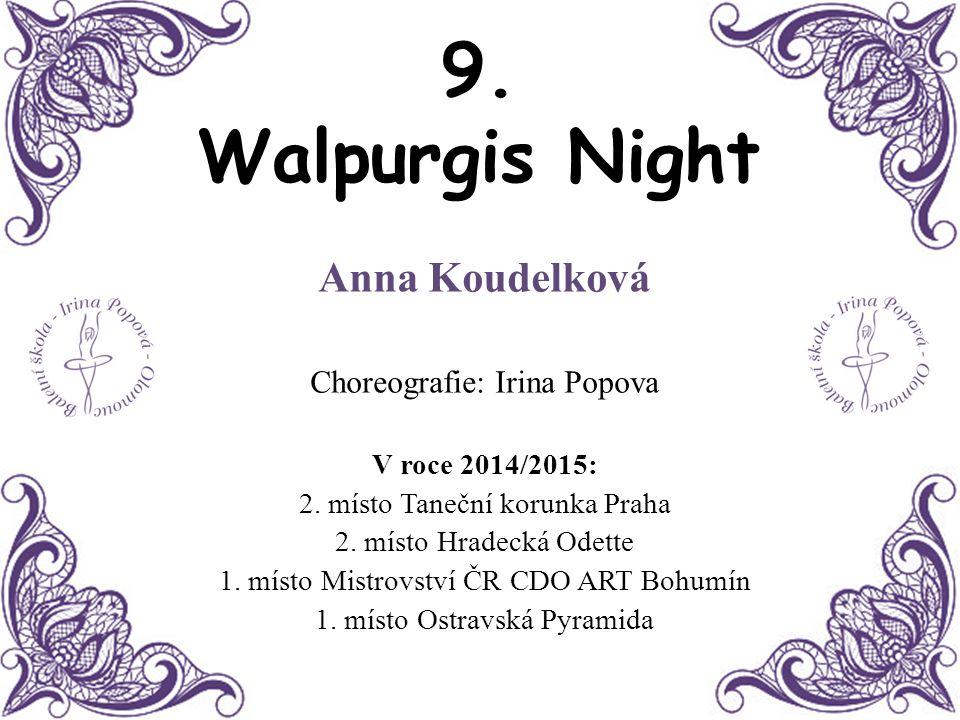 9. Walpurgis Night Anna Koudelková Choreografie: Irina Popova V roce 2014/2015: 2. místo Taneční korunka Praha 2. místo Hradecká Odette 1. místo Mistr