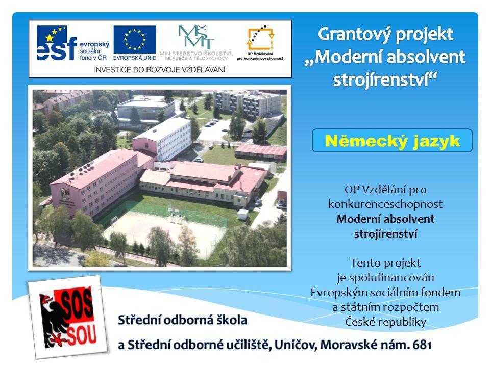 OP Vzdělání pro konkurenceschopnost Moderní absolvent strojírenství Tento projekt je spolufinancován Evropským sociálním fondem a státním rozpočtem České republiky Německý jazyk