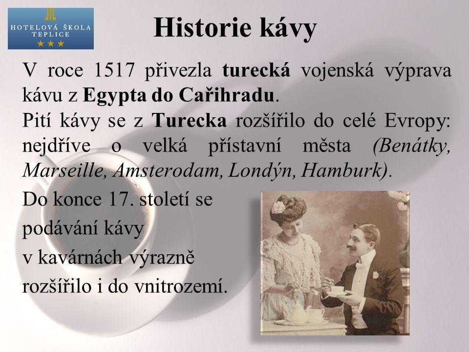 Historie kávy V roce 1517 přivezla turecká vojenská výprava kávu z Egypta do Cařihradu. Pití kávy se z Turecka rozšířilo do celé Evropy: nejdříve o ve