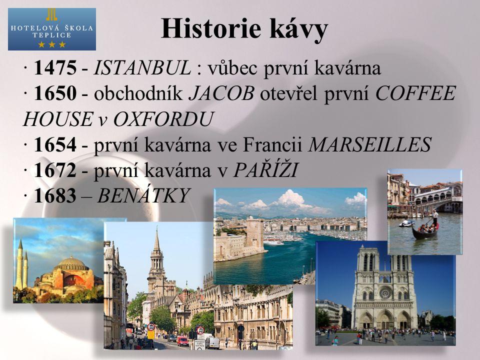 Historie kávy · 1475 - ISTANBUL : vůbec první kavárna · 1650 - obchodník JACOB otevřel první COFFEE HOUSE v OXFORDU · 1654 - první kavárna ve Francii