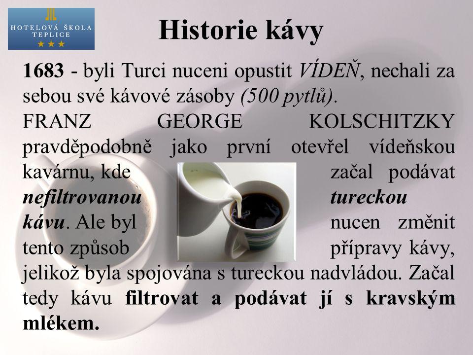 Historie kávy 1683 - byli Turci nuceni opustit VÍDEŇ, nechali za sebou své kávové zásoby (500 pytlů). FRANZ GEORGE KOLSCHITZKY pravděpodobně jako prvn