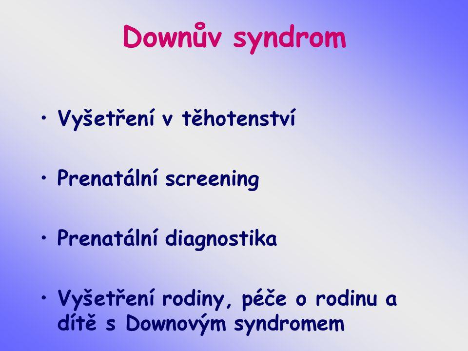 Downův syndrom Vyšetření v těhotenství Prenatální screening Prenatální diagnostika Vyšetření rodiny, péče o rodinu a dítě s Downovým syndromem