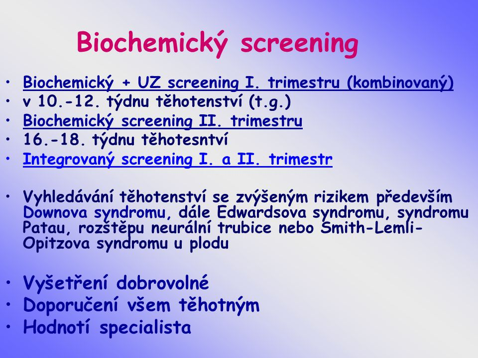 Biochemický screening Biochemický + UZ screening I. trimestru (kombinovaný) v 10.-12. týdnu těhotenství (t.g.) Biochemický screening II. trimestru 16.