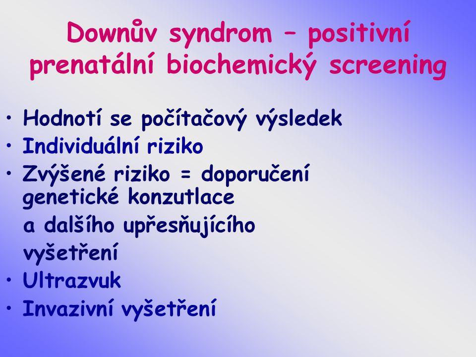 Downův syndrom – positivní prenatální biochemický screening Hodnotí se počítačový výsledek Individuální riziko Zvýšené riziko = doporučení genetické k