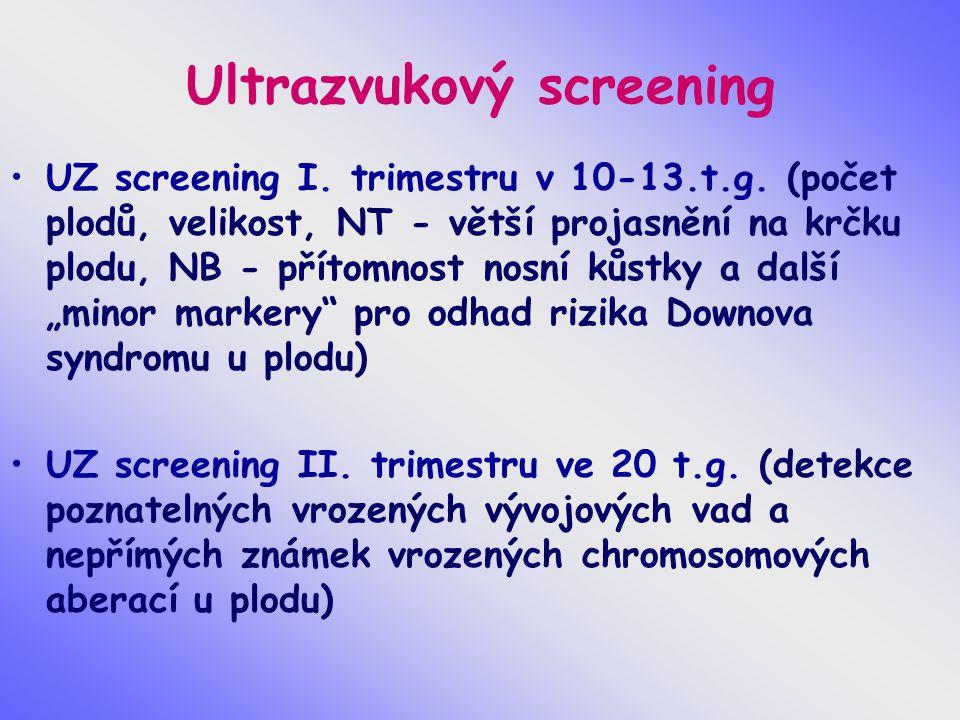 Ultrazvukový screening UZ screening I. trimestru v 10-13.t.g. (počet plodů, velikost, NT - větší projasnění na krčku plodu, NB - přítomnost nosní kůst