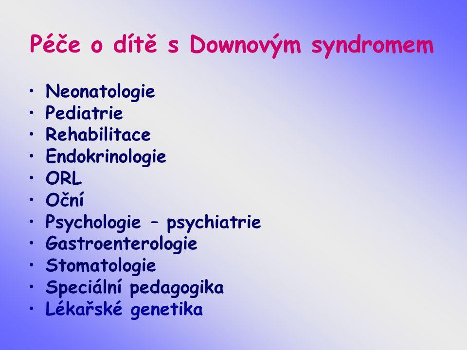 Péče o dítě s Downovým syndromem Neonatologie Pediatrie Rehabilitace Endokrinologie ORL Oční Psychologie – psychiatrie Gastroenterologie Stomatologie