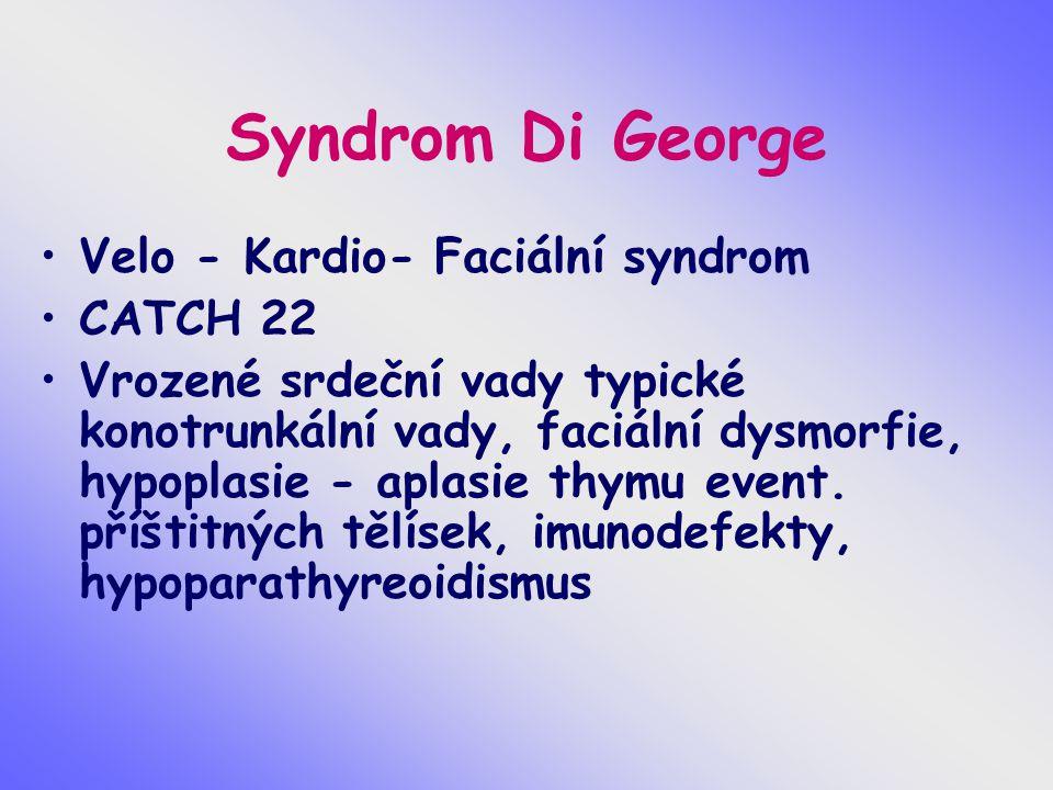 Syndrom Di George Velo - Kardio- Faciální syndrom CATCH 22 Vrozené srdeční vady typické konotrunkální vady, faciální dysmorfie, hypoplasie - aplasie t