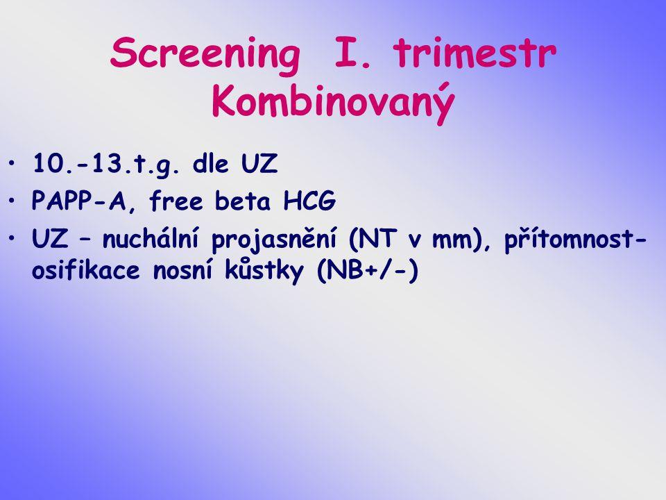 Screening I. trimestr Kombinovaný 10.-13.t.g. dle UZ PAPP-A, free beta HCG UZ – nuchální projasnění (NT v mm), přítomnost- osifikace nosní kůstky (NB+