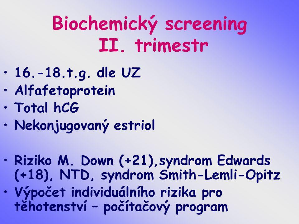 Biochemický screening II. trimestr 16.-18.t.g. dle UZ Alfafetoprotein Total hCG Nekonjugovaný estriol Riziko M. Down (+21),syndrom Edwards (+18), NTD,