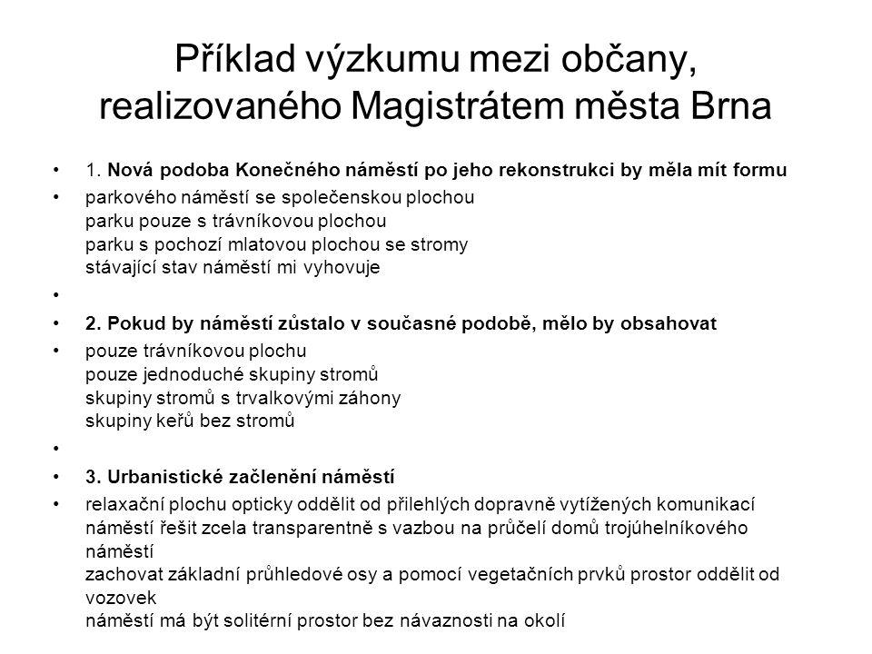 Příklad výzkumu mezi občany, realizovaného Magistrátem města Brna 1. Nová podoba Konečného náměstí po jeho rekonstrukci by měla mít formu parkového ná