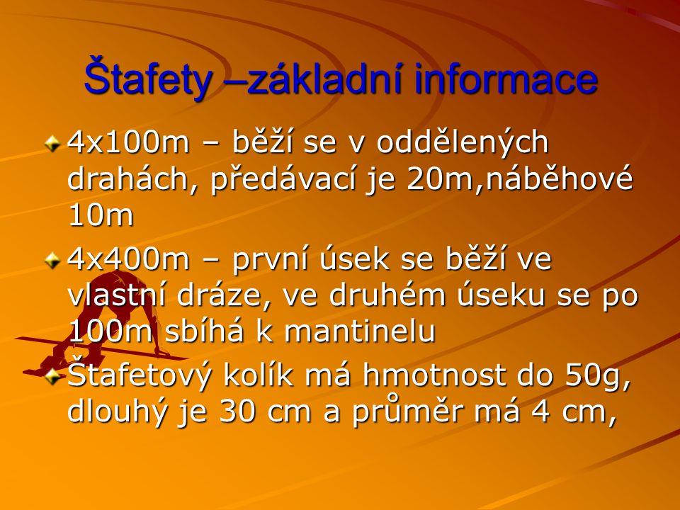 Štafety –základní informace 4x100m – běží se v oddělených drahách, předávací je 20m,náběhové 10m 4x400m – první úsek se běží ve vlastní dráze, ve druh