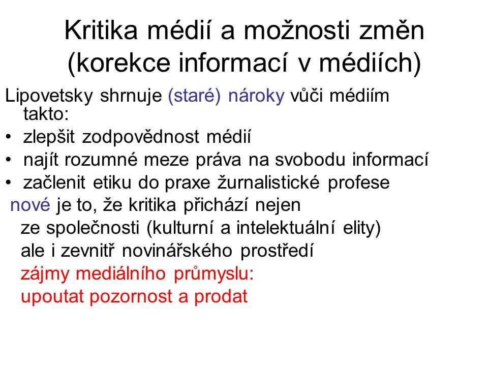 Kritika médií a možnosti změn (korekce informací v médiích) Lipovetsky shrnuje (staré) nároky vůči médiím takto: zlepšit zodpovědnost médií najít rozu