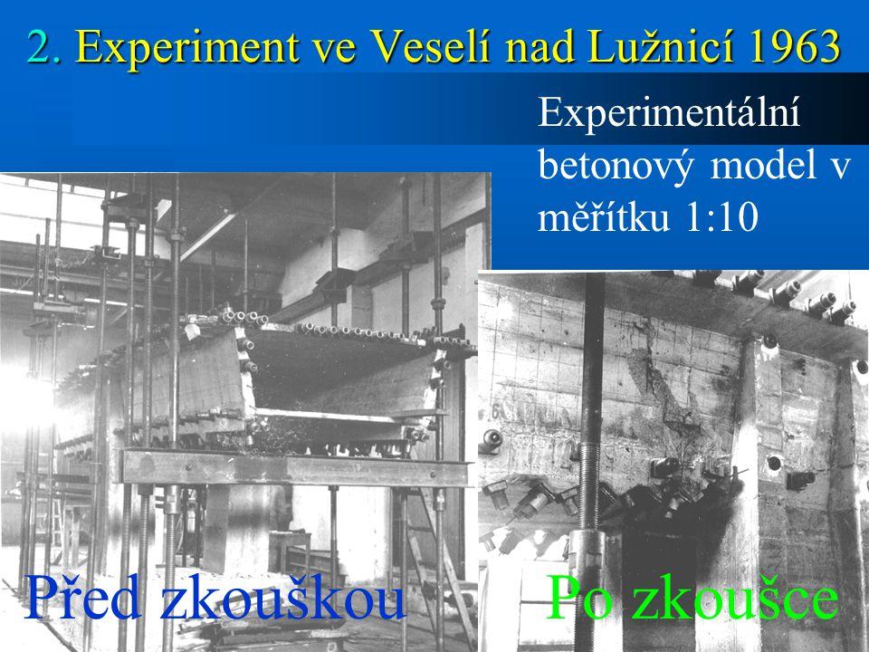 6/15 2. Experiment ve Veselí nad Lužnicí 1963 Experimentální betonový model v měřítku 1:10 Před zkouškouPo zkoušce