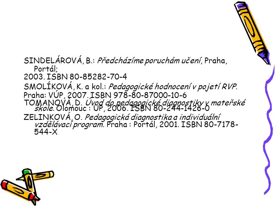 SINDELÁROVÁ, B.: Předcházíme poruchám učení, Praha, Portál; 2003. ISBN 80-85282-70-4 SMOLÍKOVÁ, K. a kol.: Pedagogické hodnocení v pojetí RVP. Praha: