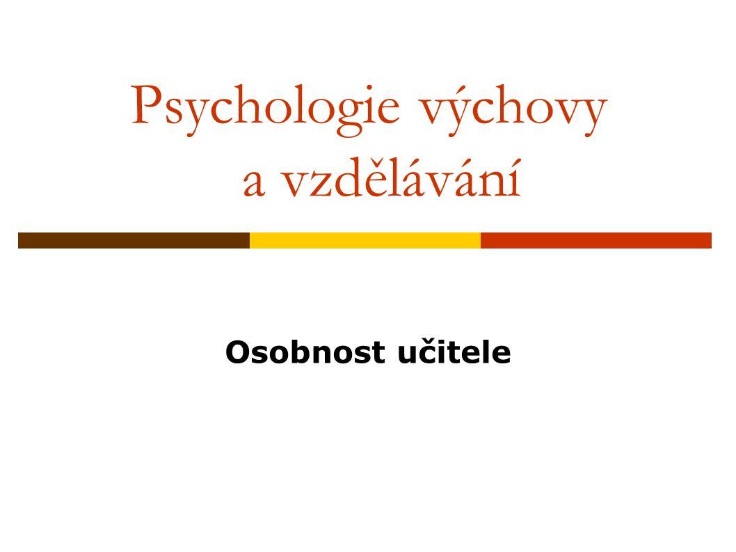 Psychologie výchovy a vzdělávání Osobnost učitele