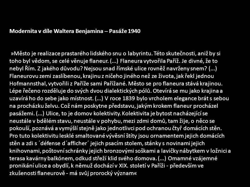 Modernita v díle Waltera Benjamina – Pasáže 1940 »Město je realizace prastarého lidského snu o labyrintu.