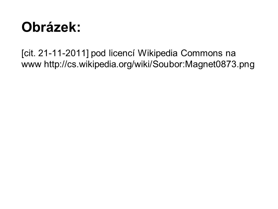 Obrázek: [cit. 21-11-2011] pod licencí Wikipedia Commons na www http://cs.wikipedia.org/wiki/Soubor:Magnet0873.png