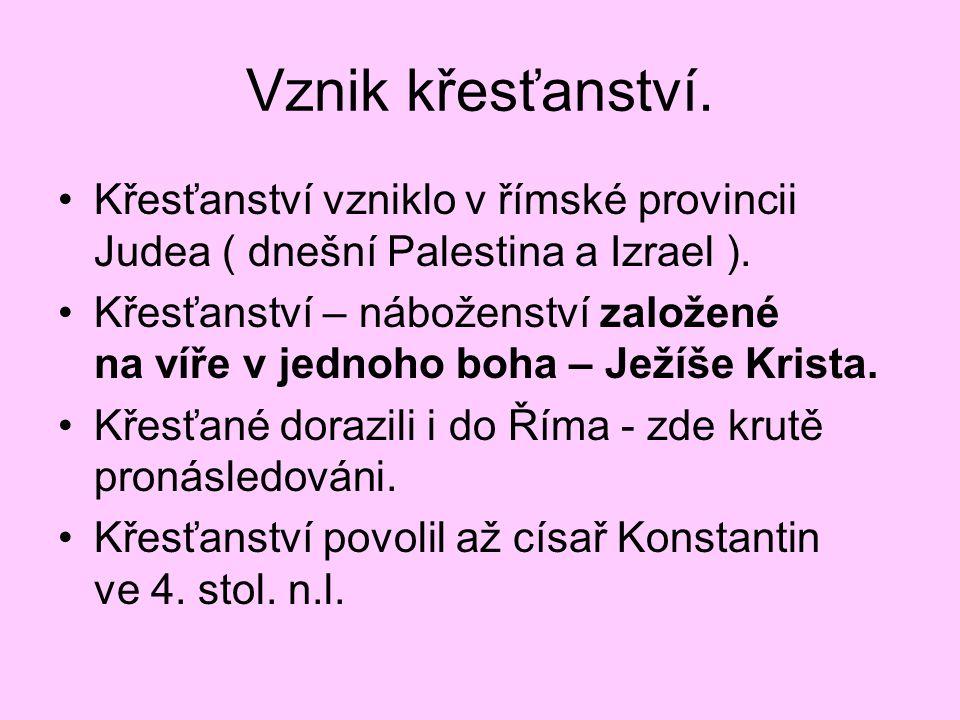 Vznik křesťanství. Křesťanství vzniklo v římské provincii Judea ( dnešní Palestina a Izrael ). Křesťanství – náboženství založené na víře v jednoho bo