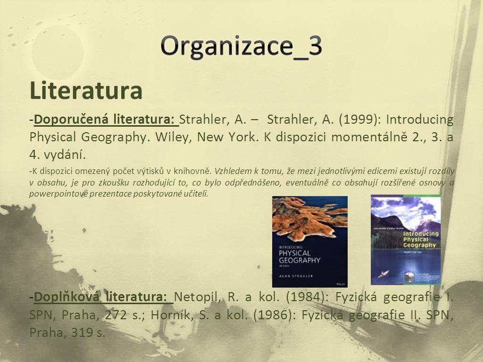 Literatura -Doporučená literatura: Strahler, A. – Strahler, A. (1999): Introducing Physical Geography. Wiley, New York. K dispozici momentálně 2., 3.